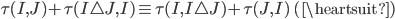 { \tau( I, J )+\tau( I\triangle J, I )\equiv\tau( I, I\triangle J )+\tau( J, I ) \quad ( \heartsuit ) }