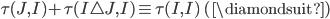 { \tau( J, I )+\tau( I\triangle J, I )\equiv\tau( I, I ) \quad( \diamondsuit ) }
