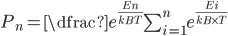 { P_n = \dfrac{ e^{\frac{E_n}{k_B T}} }{ \sum_{i=1}^{n} e^{ \frac{E_i}{k_B \times T } }  } }