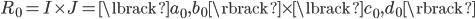 { R_{0}=I\times J=\lbrack a_{0}, b_{0} \rbrack\times\lbrack c_{0}, d_{0} \rbrack }
