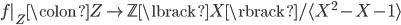 { f _{Z}\colon Z\rightarrow \mathbb{Z}\lbrack X \rbrack / \langle X^{2}-X-1 \rangle }