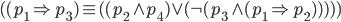 {( (p_1 \Rightarrow p_3 ) \equiv ( (p_2 \wedge p_4 ) \vee (\neg ( p_3 \wedge (p_1 \Rightarrow p_2)))))}