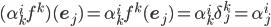 {(\alpha^i_k f^k)({\bf e}_j) = \alpha^i_k f^k({\bf e}_j) = \alpha^i_k\delta^k_j = \alpha^i_j}