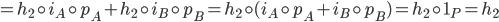{= h_2\circ i_A\circ p_A + h_2\circ i_B\circ p_B = h_2\circ (i_A\circ p_A + i_B\circ p_B) = h_2\circ 1_P = h_2}