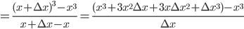 {=\displaystyle \frac{(x+ \Delta x)^3-x^3}{x+\Delta x -x}=\frac{(x^3+3x^2 \Delta x +3x \Delta x^2+\Delta x^3)-x^3}{\Delta x}}