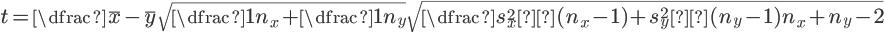 {\Large{t=\dfrac{\bar{x}-\bar{y}}{\sqrt{\dfrac{1}{n_{x}}+\dfrac{1}{n_{y}}}\sqrt{\dfrac{s_{x}^2×(n_{x}-1)+s_{y}^2×(n_{y}-1)}{n_{x}+n_{y}-2}}}}}