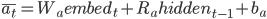 {\bar{a_t} = W_a embed_t + R_a hidden_{t-1} + b_a}