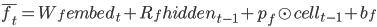 {\bar{f_t} = W_f embed_t + R_f hidden_{t-1} + p_f \odot cell_{t-1}  + b_f}