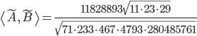 {\begin{align} \big\langle\widetilde{A}, \widetilde{B}\big\rangle=\frac{11828893\sqrt{11\cdot 23 \cdot29}}{\sqrt{71\cdot 233\cdot 467\cdot 4793\cdot 280485761}} \end{align}}