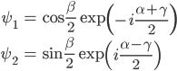 {\begin{align} \psi_1&=\cos\frac{\beta}{2}\exp\left(-i\frac{\alpha+\gamma}{2}\right)\\ \psi_2&=\sin\frac{\beta}{2}\exp\left(i\frac{\alpha-\gamma}{2}\right) \end{align}}