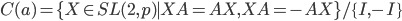 {\begin{align} C(a)=\{X\in SL(2,p)\mid XA=AX,XA=-AX\}/\{I,-I\} \end{align}}