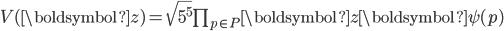 {\begin{align} V({\boldsymbol z})=\sqrt{5^5}\prod_{p\in P}{\boldsymbol z}{\boldsymbol \psi}(p) \end{align}}