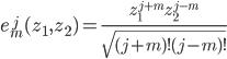 {\begin{align} e^{\,j}_m(z_1,z_2)=\frac{z_1^{j+m}z_2^{j-m}}{\sqrt{(j+m)!(j-m)!}} \end{align}}