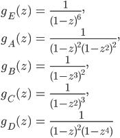 {\begin{align} g_E(z) &= \frac{1}{(1-z)^6},\\ g_A(z) &= \frac{1}{(1-z)^2(1-z^2)^2},\\ g_B(z) &= \frac{1}{(1-z^3)^2},\\ g_C(z) &= \frac{1}{(1-z^2)^3},\\ g_D(z) &= \frac{1}{(1-z)^2(1-z^4)} \end{align}}