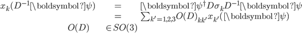 {\begin{align} x_k(D^{-1}\boldsymbol{\psi})&={\boldsymbol \psi}^\dagger D \sigma_k D^{-1}{\boldsymbol \psi}\\ &=\sum_{k'=1,2,3} O(D)_{kk'}\, x_{k'}(\boldsymbol{\psi})\\ O(D)&\in SO(3) \end{align}}