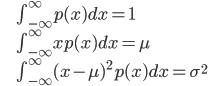 {\begin{eqnarray} &&\int_{-\infty}^{\infty} p(x)dx=1\\ &&\int_{-\infty}^{\infty} xp(x)dx=\mu\\ &&\int_{-\infty}^{\infty} (x-\mu)^2 p(x)dx=\sigma^2   \end{eqnarray}}