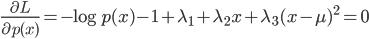 {\begin{eqnarray} \frac{\partial L}{\partial {p(x)}}= -\log p(x) -1 +\lambda_1+\lambda_2 x+ \lambda_3(x-\mu)^2 =0   \end{eqnarray}}
