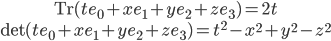{\begin{gather} {\rm Tr}(te_0+xe_1+ye_2+ze_3)=2t\\ {\rm det}(te_0+xe_1+ye_2+ze_3)=t^2-x^2+y^2-z^2 \end{gather}}