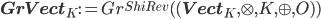 {\bf GrVect}_K := Gr^{ShiRev}( ( {\bf Vect}_K, \otimes, K, \oplus, O)  )