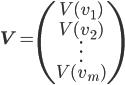 {\bf V}=\begin{pmatrix}V(v_1)\\V(v_2)\\ \vdots\\V(v_m)\\\end{pmatrix}