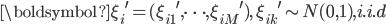 {\boldsymbol{\xi}_i}^{\prime}=({\xi_{i1}}^{\prime},\cdots,{\xi_{iM}}^{\prime}),\ {\xi_{ik}}^{\prime}\sim N(0,1), i.i.d