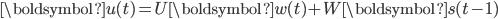 {\boldsymbol{u}(t) = U \boldsymbol{w}(t) + W \boldsymbol{s}(t-1)}