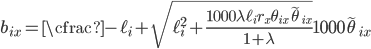 {\displaystyle   b_{ix} = \cfrac{     -\ell_i + \sqrt{       \ell_i^2 + \frac{1000\lambda\ell_i r_x \theta_{ix} \tilde{\theta}_{ix}}{1 + \lambda}     }   }{ 1000\tilde{\theta}_{ix} } }