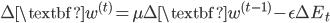 {\displaystyle \Delta\textbf{w}^{(t)} = \mu \Delta \textbf{w}^{(t-1)}-\epsilon\Delta E_t }
