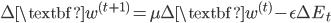 {\displaystyle \Delta\textbf{w}^{(t+1)}=\mu \Delta \textbf{w}^{(t)} - \epsilon \Delta E_t }