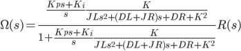 {\displaystyle \Omega(s)=\frac{\frac{K_p s + K_i}{s} \frac{K}{JL s^2 + (DL+JR)s + DR+K^2}}{1+\frac{K_p s + K_i}{s} \frac{K}{JL s^2 + (DL+JR)s + DR+K^2}} R(s) \\ }