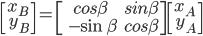 {\displaystyle \begin{bmatrix} x_B  \\\ y_B \end{bmatrix}= \begin{bmatrix} cos \beta & sin \beta \\\ -\sin \beta & cos \beta \end{bmatrix}  \begin{bmatrix} x_A  \\\ y_A \end{bmatrix}\\ }