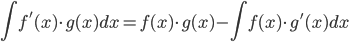 {\displaystyle \begin{equation} \int f^{'}(x) \cdot g(x) dx= f(x) \cdot g(x) - \int f(x) \cdot g^{'}(x)  dx \end{equation} }