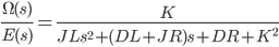 {\displaystyle \frac{\Omega(s)}{E(s)}  =\frac{K}{JL s^2 + (DL+JR)s + DR+K^2} \\ }