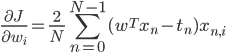 {\displaystyle \frac{\partial J}{\partial w_i} = \frac{2}{N} \sum_{n=0}^{N-1}  (w^Tx_n-t_n)x_{n,i} \ }