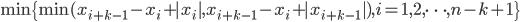 {\displaystyle \min\{\min(x _ {i+k-1}-x _ i+|x _ i|,x _ {i+k-1}-x _ i+|x _ {i+k-1}|), i=1,2,\cdots,n-k+1\}}