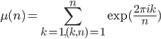 {\displaystyle \mu(n)=\sum^n_{k=1, (k,n)=1}\exp({2\pi i k\over n}) }