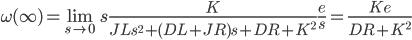 {\displaystyle \omega(\infty)  = \lim_{s \to 0} s \frac{K}{JL s^2 + (DL+JR)s + DR+K^2} \frac{e}{s}= \frac{Ke}{DR +  K^2}\\ }