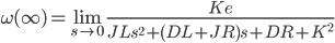 {\displaystyle \omega(\infty)  =\lim_{s \to 0} \frac{Ke}{JL s^2 + (DL+JR)s + DR+K^2} \\ }