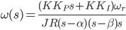 {\displaystyle \omega(s)=\frac{(KK_Ps+KK_I) \omega_r}{JR(s-\alpha)(s-\beta)s}\\ }