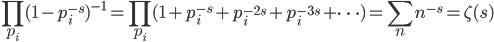 {\displaystyle \prod_{p_i}(1-p_i^{-s})^{-1}=\prod_{p_i}(1+p_i^{-s}+p_i^{-2s}+p_i^{-3s}+\cdots)=\sum_n n^{-s}=\zeta(s) }