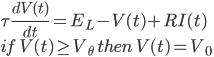 {\displaystyle \tau \frac{dV(t)}{dt} = E_{L} - V(t) + RI(t) \\ if\  V(t) \geq V_{\theta} \  then \  V(t) = V_{0} }