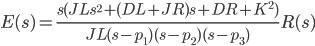 {\displaystyle E(s)=\frac{s(JL s^2 + (DL+JR)s + DR+K^2)}{JL(s-p_1)(s-p_2)(s-p_3)} R(s)\\ }