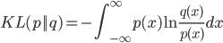 {\displaystyle KL(p||q) = -\int_{-\infty}^{\infty}p(x)\ln{\frac{q(x)}{p(x)}}dx }