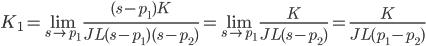 {\displaystyle K_1  =\lim_{s \to p_1}\frac{(s -p_1)K}{JL(s -p_1)(s-p_2)}=\lim_{s \to p_1}\frac{K}{JL(s-p_2)}=\frac{K}{JL(p_1-p_2)} \\ }
