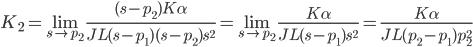 {\displaystyle K_2  =\lim_{s \to p_2}\frac{(s -p_2)K\alpha}{JL(s -p_1)(s-p_2)s^2}=\lim_{s \to p_2}\frac{K\alpha}{JL(s-p_1)s^2}=\frac{K\alpha}{JL(p_2-p_1)p_2^2} \\ }