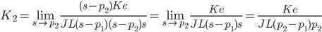{\displaystyle K_2  =\lim_{s \to p_2}\frac{(s -p_2)Ke}{JL(s -p_1)(s-p_2)s}=\lim_{s \to p_2}\frac{Ke}{JL(s-p_1)s}=\frac{Ke}{JL(p_2-p_1)p_2} \\ }