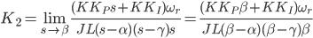 {\displaystyle K_2=\lim_{s \to \beta}\frac{(KK_Ps+KK_I) \omega_r}{JL(s-\alpha)(s-\gamma)s}=\frac{(KK_P\beta+KK_I) \omega_r}{JL(\beta-\alpha)(\beta-\gamma)\beta}\\ }