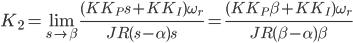 {\displaystyle K_2=\lim_{s \to \beta}\frac{(KK_Ps+KK_I) \omega_r}{JR(s-\alpha)s}=\frac{(KK_P\beta+KK_I) \omega_r}{JR(\beta-\alpha)\beta}\\ }