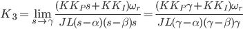 {\displaystyle K_3=\lim_{s \to \gamma}\frac{(KK_Ps+KK_I) \omega_r}{JL(s-\alpha)(s-\beta)s}=\frac{(KK_P\gamma+KK_I) \omega_r}{JL(\gamma-\alpha)(\gamma-\beta)\gamma}\\ }