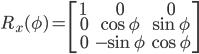 {\displaystyle R_x(\phi)= \begin{bmatrix} 1 & 0 & 0 \\\ 0 & \cos \phi  & \sin \phi  \\\ 0 & -\sin \phi & \cos \phi  \end{bmatrix}\\ }